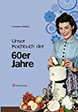 Unser Kochbuch der 60er Jahre (Kochen und Kulinarisch)