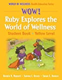 img - for Wow! Ruby Explores the World of Wellns:Stdnt Bk-Yellow Lvl-Hrdbck: Student Book (World of Wellness Health Education Series) by Bonnie K. Nygard (2005-05-13) book / textbook / text book