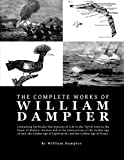 The Complete Works of William Dampier: Containing Particular Descriptions of Life in the Torrid Zone at the Dawn of Modern Science and at the ... Age of Piracy (The Pirate Journal Collection)