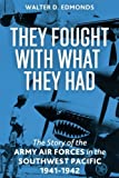 img - for They Fought With What They Had: The Story of the Army Air Forces in the Southwest Pacific, 1941-1942 book / textbook / text book