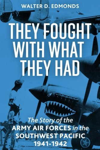 They Fought With What They Had: The Story of the Army Air Forces in the Southwest Pacific, 1941-1942
