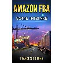 AMAZON FBA: Come iniziare a vendere su Amazon con magazzino FBA, guida completa per principianti, manuale per guadagnare con Amazon Fulfillment, PPC,  ... (Business Online Vol. 2) (Italian Edition)