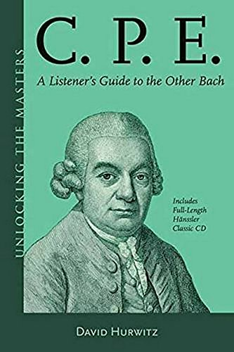 Download C.P.E.: A Listener's Guide to the Other Bach (Unlocking the Masters) ebook
