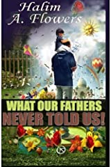 What Our Fathers Never Told Us! by Halim A. Flowers (2014-03-25) Unknown Binding