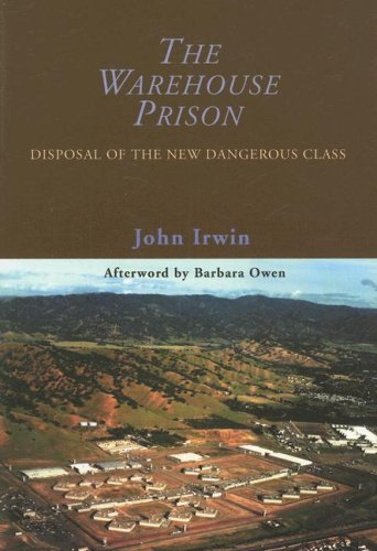 The Warehouse Prison: Disposal of the New Dangerous Class
