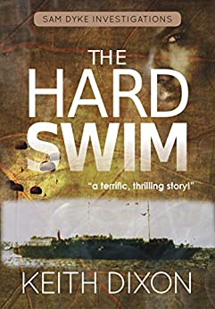 The Hard Swim (Sam Dyke Investigations Book 3) by [Dixon, Keith]