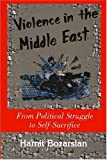img - for Violence In The Middle East: From Political Struggle To Self-sacrifice book / textbook / text book