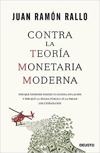 Contra la Teoría Monetaria Moderna: Por qué imprimir dinero sí ...