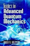 advanced quantum mechanics - Topics in Advanced Quantum Mechanics (Dover Books on Physics)