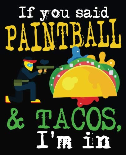 If You Said Paintball & Tacos, I'm In!: Funny Paintball Tacos Composition Notebook Back to School 7.5 x 9.25 Inches 100 College Ruled Pages Journal Diary Gift