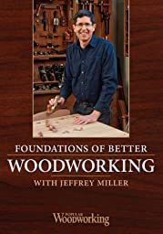 Foundations of Better Woodworking, with Jeffrey Miller