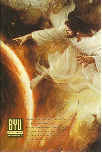 BYU Studies Vol. 53 No. 4 2014 - Science as Storytelling, Violence and Disruptive Behavior on the Difficult Trail to Utah, 1847-1868, Mortality on the Mormon Trail, The Children of Utah and the Jews of Sepharad, Physical Light and the Light of Christ