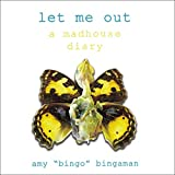 #2: Let Me Out: A Madhouse Diary
