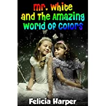 Books For Kids: Mr. White and The Amazing World of Colors (KIDS ADVENTURE BOOKS #2) (Kids Books, Children Books, Kids Stories, Adventure, Fantasy, Mystery, ... Books for Kids For Ages 4-6 6-8 9-12)