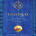 Indigo: In Search of the Color That Seduced the World | Catherine E. McKinley