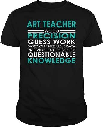 Art Teacher - Precision Guess Work - Job Shirt at Amazon
