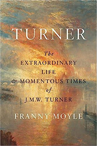 Turner The Extraordinary Life And Momentous Times Of JMW Amazoncouk Franny Moyle 9780735220928 Books