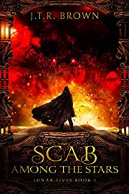 Scab Among the Stars (Lunar Lives Book 1) (English Edition)