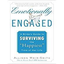 """Emotionally Engaged: A Bride's Guide to Surviving the """"Happiest"""" Time of Her Life"""