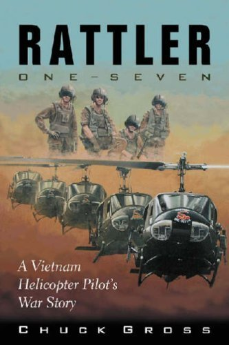 Rattler One-Seven: A Vietnam Helicopter Pilot's War Story (North Texas Military Biography and Memoir Series) New Edition by Gross, Chuck (2006) by University of North Texas Press