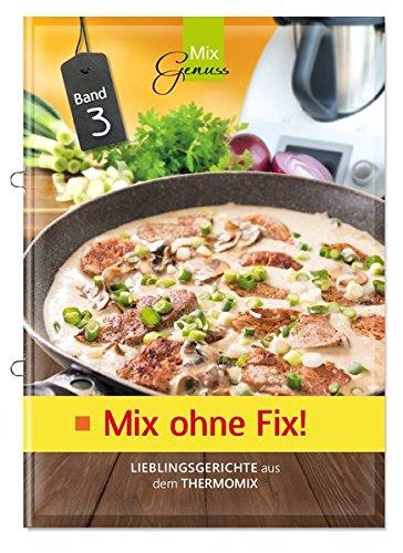 Mix ohne Fix - BAND 3!: Lieblingsgerichte aus dem Thermomix Broschüre – 10. Mai 2017 Wild Corinna C. T. Wild Verlag 3943807959 Allg. Kochbücher