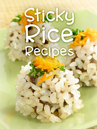 Top 50 Most Delicious Sticky Rice Recipes [A Glutinous Rice Cookbook] (Recipe Top 50's Book 110) by Julie Hatfield