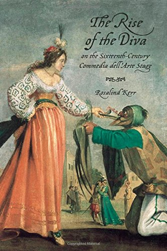 The Rise of the Diva on the Sixteenth-Century Commedia dell'Arte Stage (Toronto Italian Studies) PDF