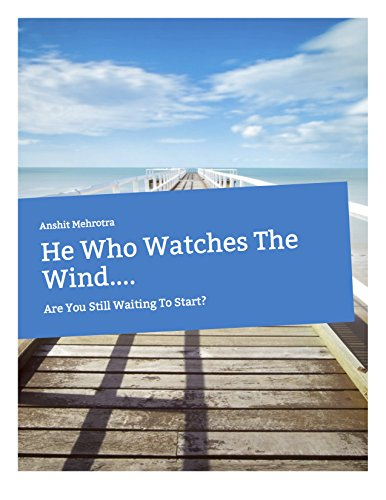 He Who Watches The Wind....: Are You Still Waiting To Start?