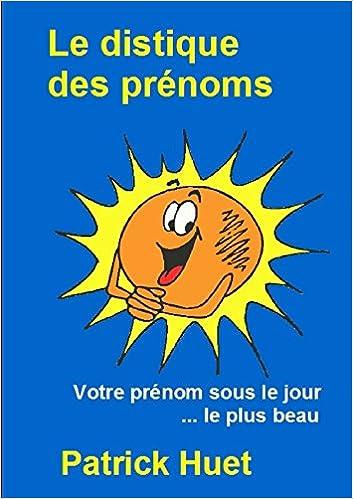 Le Distique Des Prénoms French Edition Patrick Huet