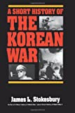 A Short History of the Korean War, James L. Stokesbury, 0688095135