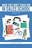 What they Don't Teach You in Sales School: Sales 101