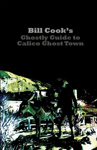 Bill Cook's Ghostly Guide to Calico Ghost Town