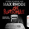 Die Blutschule Audiobook by Max Rhode, Sebastian Fitzek Narrated by David Nathan