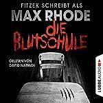 Die Blutschule | Max Rhode,Sebastian Fitzek