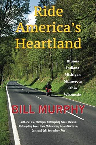 Ride America's Heartland: Illinois ~ Indiana ~ Michigan ~ Minnesota ~ Ohio ~ Wisconsin