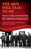img - for The Men Will Talk to Me: West Cork Brigade, Ernie O'Malley Series, (O'Malley Interviews) by Padraig Og O Ruairc (2015-08-07) book / textbook / text book