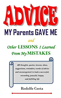 Advice My Parents Gave Me: and Other Lessons I Learned From My Mistakes by [Costa, Rodolfo]