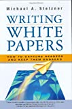 Writing White Papers: How to Capture Readers and Keep Them Engaged Livre Pdf/ePub eBook