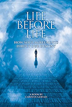 Life before Life: How Soul Agreements Direct our Destiny by [Gervais, Carolyn]