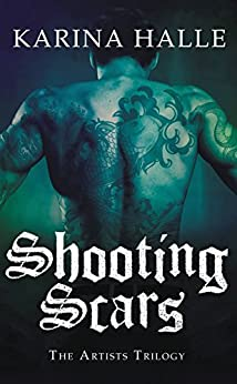 Shooting Scars: Book 2 in The Artists Trilogy by [Halle, Karina]