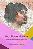 img - for How Places Make Us: Novel LBQ Identities in Four Small Cities (Fieldwork Encounters and Discoveries) book / textbook / text book