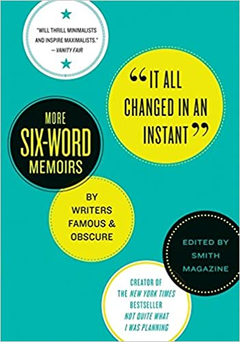 It All Changed In An Instant More Six Word Memoirs By Writers Famous Obscure Larry Smith Rachel Fershleiser  Amazon Com Books