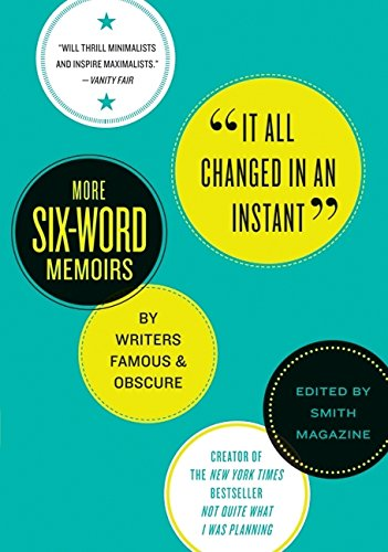 Download It All Changed in an Instant: More Six-Word Memoirs by Writers Famous & Obscure pdf epub