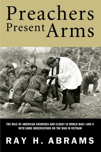Preachers Present Arms: The Role of the American Churches and Clergy in World War I and II with Some Observations on the War in Vietnam by Wipf & Stock Pub