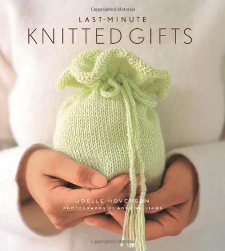 Last-Minute Knitted Gifts (Last Minute - Best Minute Gifts Last
