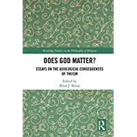 Does God Matter?: Essays on the Axiological Consequences of Theism (Routledge Studies in the Philosophy of Religion Book 18)