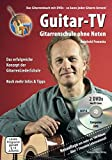 Guitar-TV: Gitarrenschule ohne Noten: Das Gitarrenbuch mit 2 DVDs - So kann jeder Gitarre lernen!