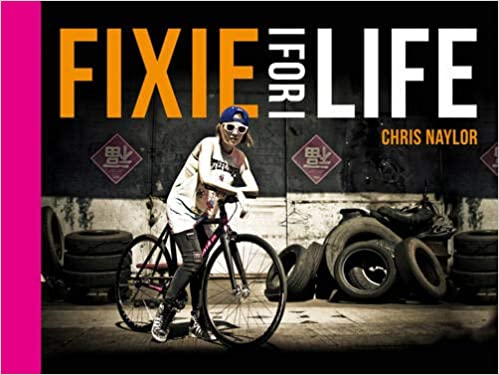 Fixie For Life: Urban Fixed-Gear Style and Culture: Amazon.es ...