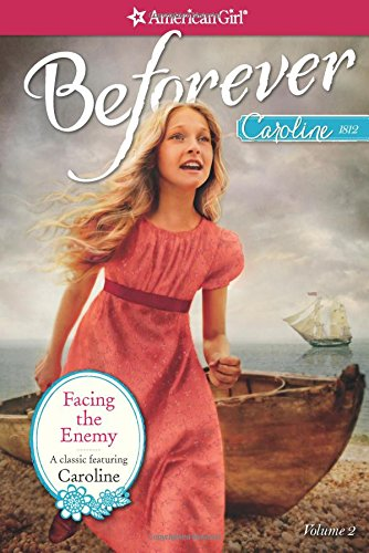 Read Online Facing the Enemy: A Caroline Classic Volume 2 (American Girl Beforever: Caroline Classic) pdf epub