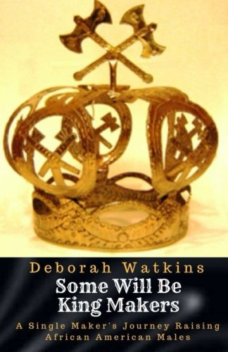Search : Some will be King Makers: A single mother's journey raising African American Males